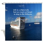 Life Is A Shipwreck Shower Curtain