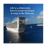 Life is a shipwreck Tile Coaster