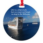 Life is a shipwreck Round Ornament