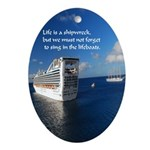 Life Is A Shipwreck Oval Ornament