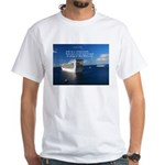Life is a shipwreck White T-Shirt