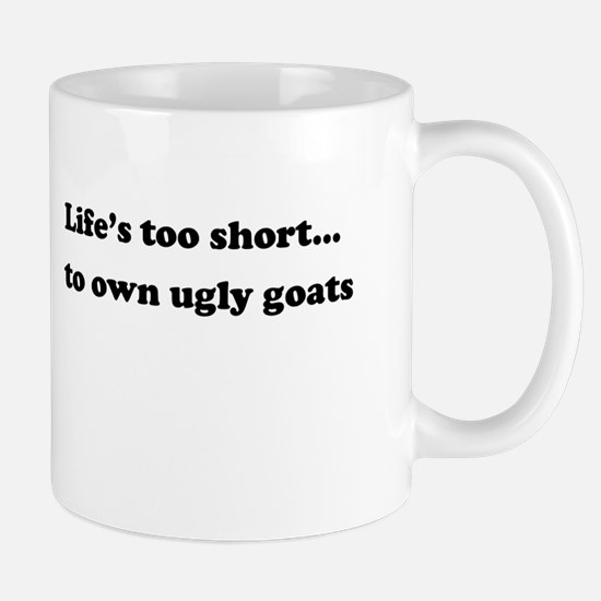 Life's Too Short...to Own Ugly Goats Mugs