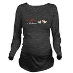 I Love Chickens Long Sleeve Maternity T-Shirt