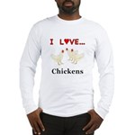I Love Chickens Long Sleeve T-Shirt