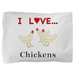 I Love Chickens Pillow Sham