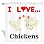 I Love Chickens Shower Curtain