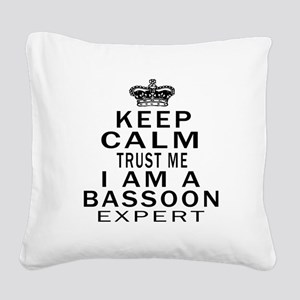 I Am Bassoon Expert Square Canvas Pillow