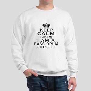 I Am Bass Drum Expert Sweatshirt