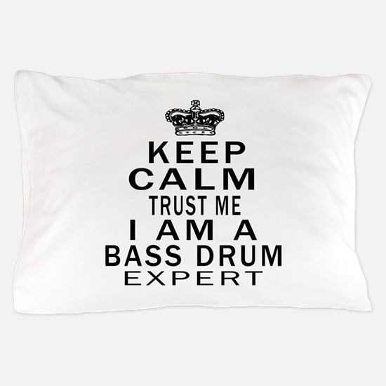 I Am Bass Drum Expert Pillow Case