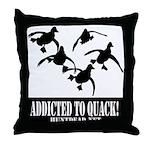Addicted To Quack Throw Pillow