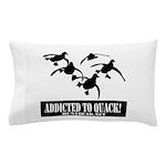 Addicted To Quack Pillow Case
