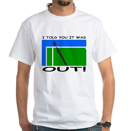 """""""It was out!"""" White T-Shirt"""