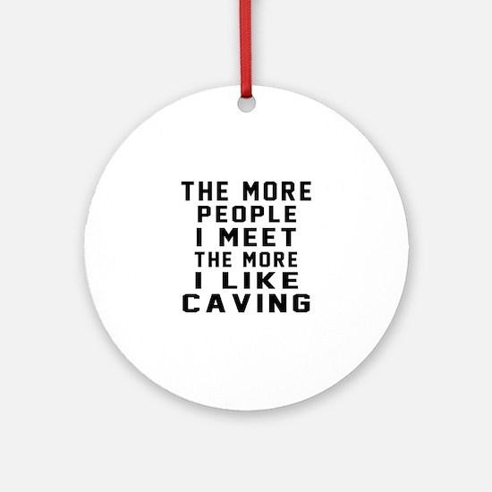 I Like More Caving Round Ornament
