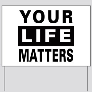 Your Life Matters Yard Sign