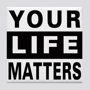 Your Life Matters Tile Coaster