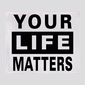 Your Life Matters Throw Blanket