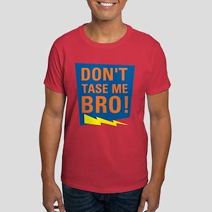 Don't Tase Me Bro! T-shirts Dark T-Shirt