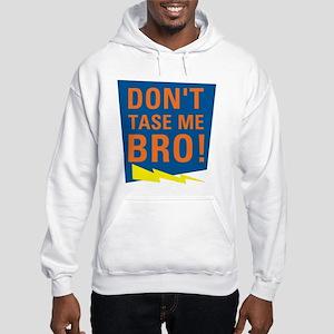 Don't Tase Me Bro! T-shirts Hooded Sweatshirt