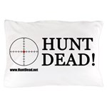 Hunt Dead Pillow Case