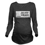 Hunt Dead Long Sleeve Maternity T-Shirt