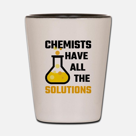 Chemists Have All The Solutions Shot Glass