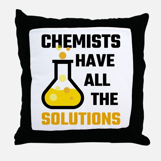 Chemists Have All The Solutions Throw Pillow