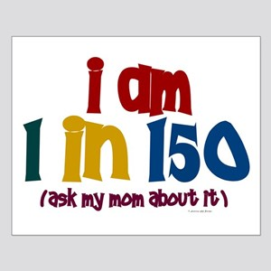 """""""I Am 1 In 150"""" 2 Small Poster"""