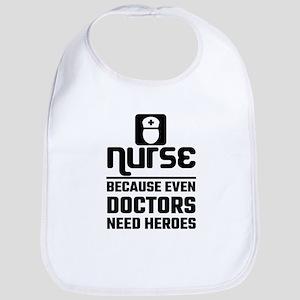 Nurse, Because Even Doctors Need Heroes Bib
