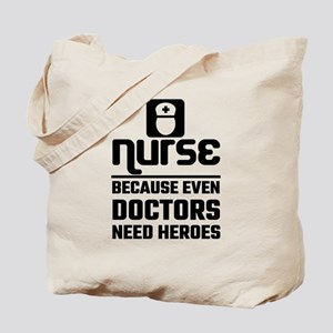 Nurse, Because Even Doctors Need Heroes Tote Bag