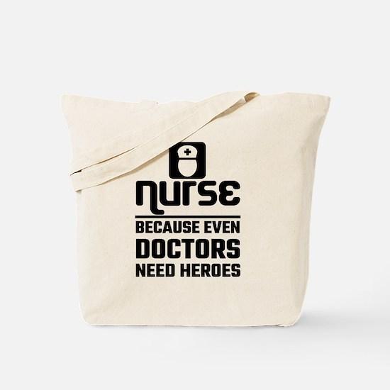 Nurse, Because Even Doctors Need Heroes Tote Bag