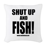 Shut Up And Fish_1 Woven Throw Pillow