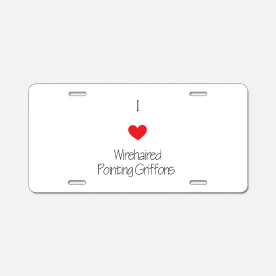 I love Wirehaired Pointing Aluminum License Plate