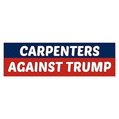 Carpenters Against Trump Bumper Bumper Sticker