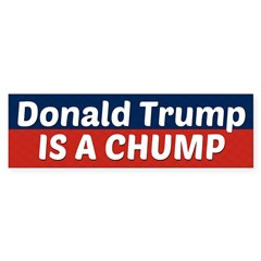 Donald Trump Is A Chump Bumper Bumper Sticker