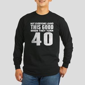 Look This Good 40th Birthday Long Sleeve T-Shirt