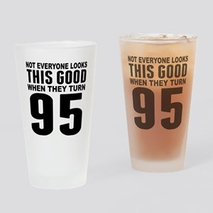 Look This Good 95th Birthday Drinking Glass