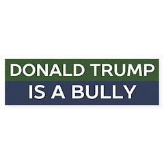 Donald Trump Is A Bully Bumper Bumper Sticker