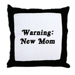 Warning: New Mom Throw Pillow