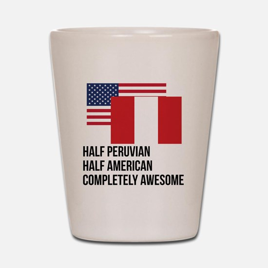 Half Peruvian Completely Awesome Shot Glass