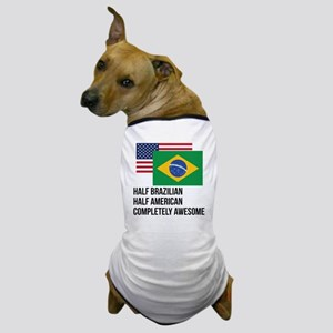 Half Brazilian Completely Awesome Dog T-Shirt
