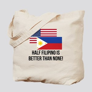 Half Filipino Is Better Than None Tote Bag