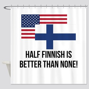 Half Finnish Is Better Than None Shower Curtain
