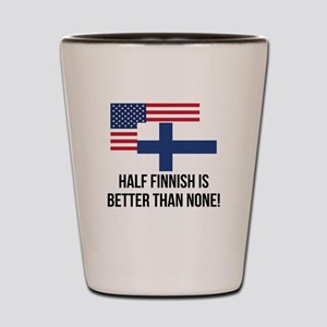 Half Finnish Is Better Than None Shot Glass