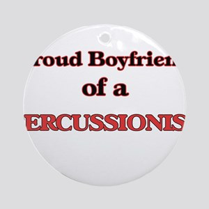 Proud Boyfriend of a Percussionist Round Ornament
