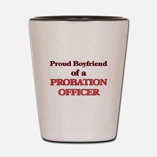 Proud Boyfriend of a Probation Officer Shot Glass