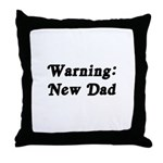 Warning: New Dad Throw Pillow