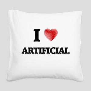 I Love ARTIFICIAL Square Canvas Pillow
