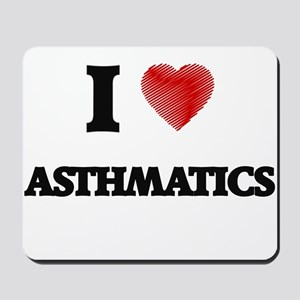 I Love ASTHMATICS Mousepad
