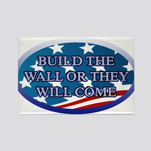 BUILD THE WALL OR THEY WILL COME Rectangle Magnet