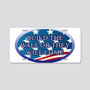 BUILD THE WALL OR THEY WILL Aluminum License Plate